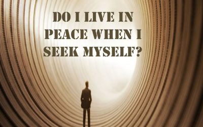 Do I live in peace when I seek myself?
